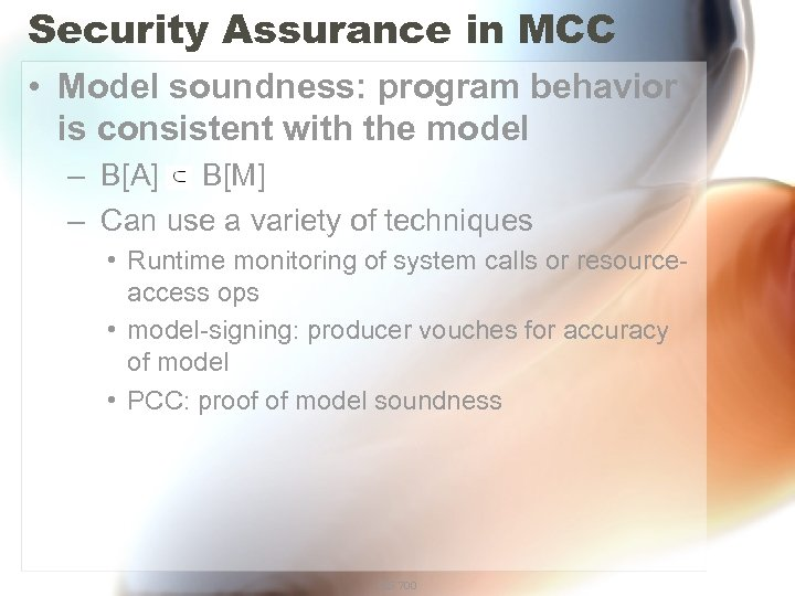 Security Assurance in MCC • Model soundness: program behavior is consistent with the model