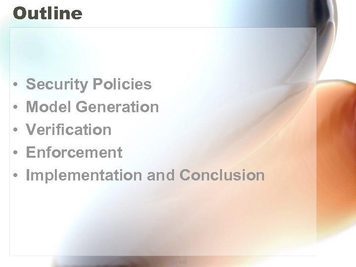 Outline • • • Security Policies Model Generation Verification Enforcement Implementation and Conclusion CIS