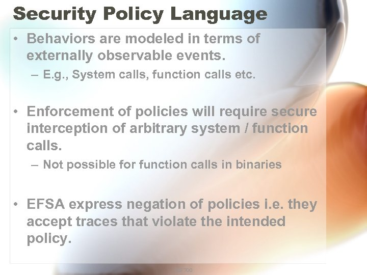 Security Policy Language • Behaviors are modeled in terms of externally observable events. –