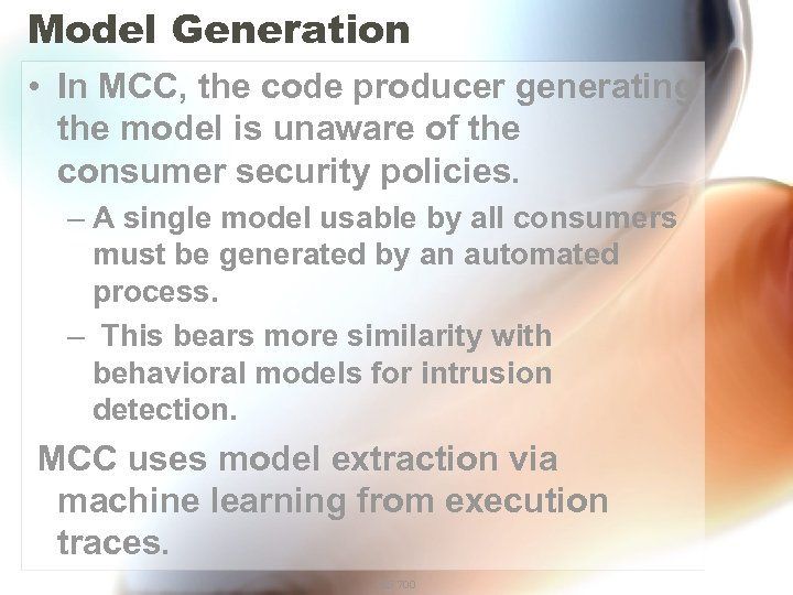 Model Generation • In MCC, the code producer generating the model is unaware of