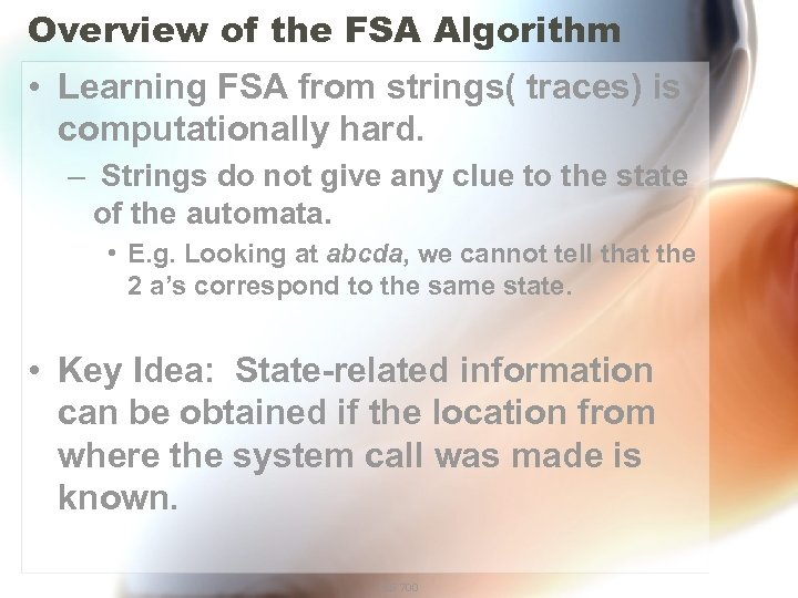 Overview of the FSA Algorithm • Learning FSA from strings( traces) is computationally hard.