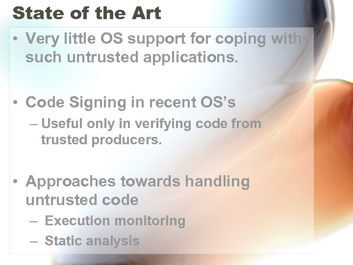 State of the Art • Very little OS support for coping with such untrusted