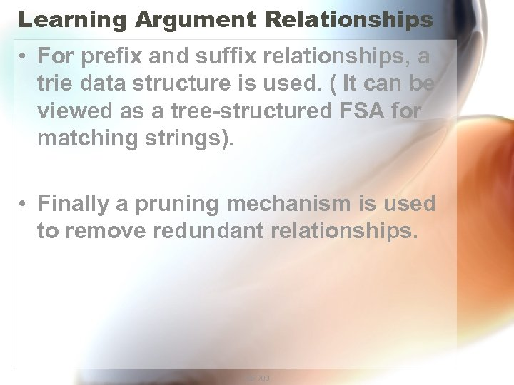 Learning Argument Relationships • For prefix and suffix relationships, a trie data structure is