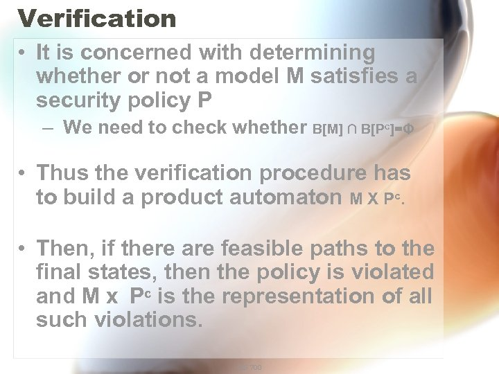 Verification • It is concerned with determining whether or not a model M satisfies