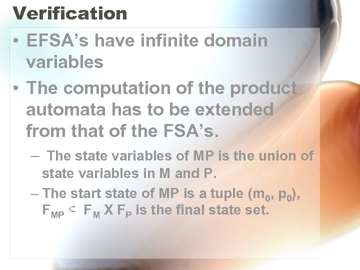 Verification • EFSA's have infinite domain variables • The computation of the product automata