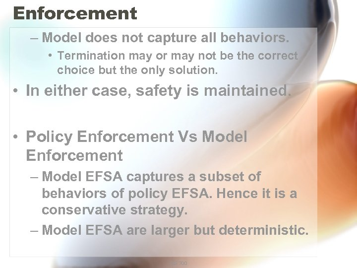 Enforcement – Model does not capture all behaviors. • Termination may or may not