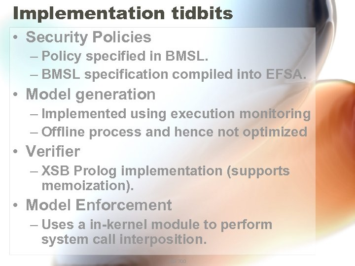Implementation tidbits • Security Policies – Policy specified in BMSL. – BMSL specification compiled