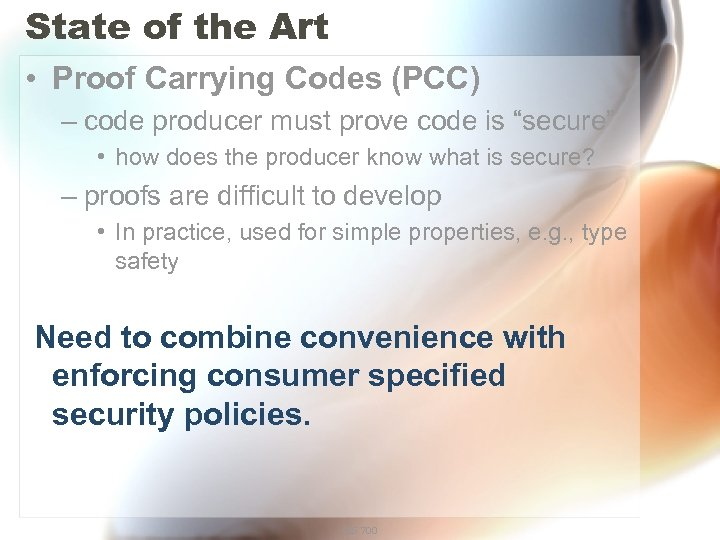 State of the Art • Proof Carrying Codes (PCC) – code producer must prove