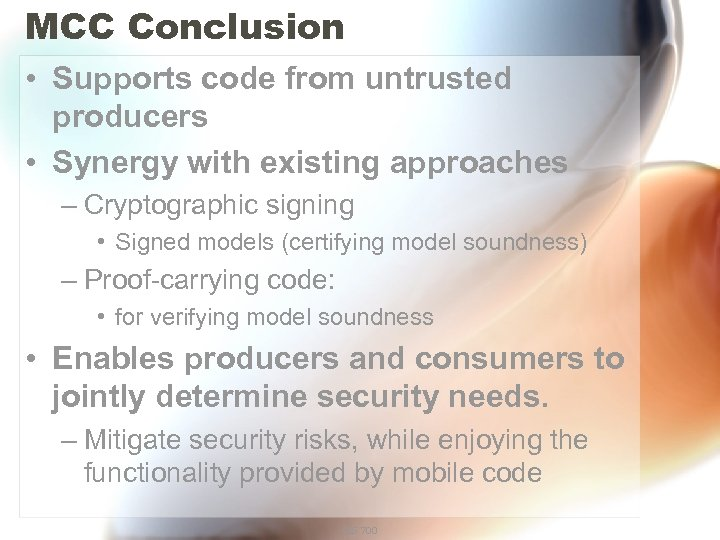 MCC Conclusion • Supports code from untrusted producers • Synergy with existing approaches –