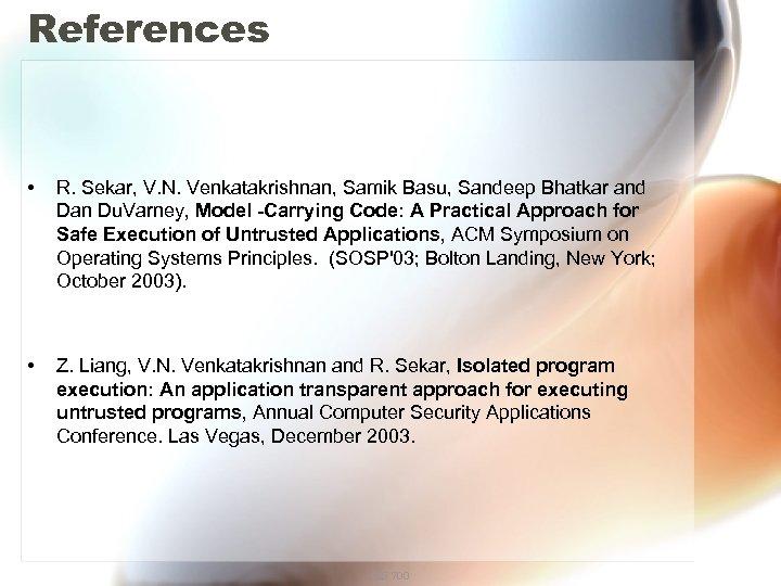 References • R. Sekar, V. N. Venkatakrishnan, Samik Basu, Sandeep Bhatkar and Dan Du.