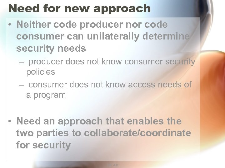 Need for new approach • Neither code producer nor code consumer can unilaterally determine