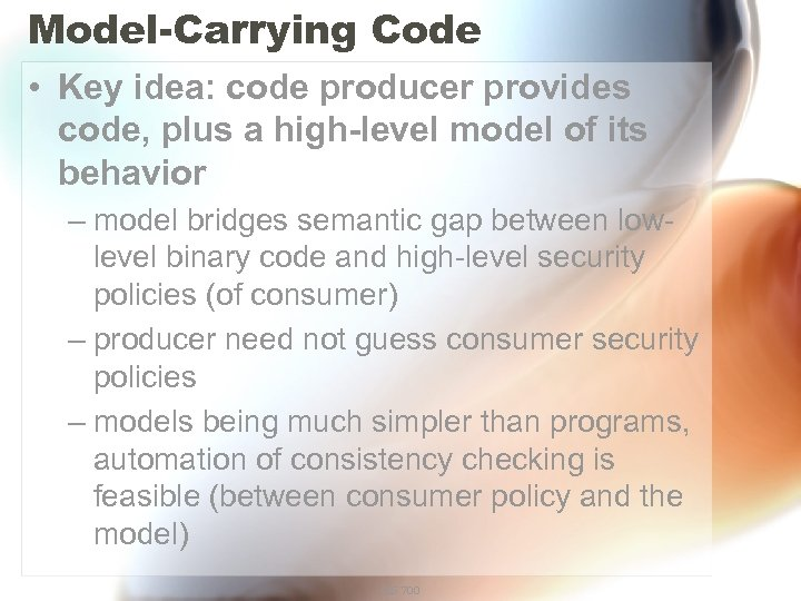 Model-Carrying Code • Key idea: code producer provides code, plus a high-level model of