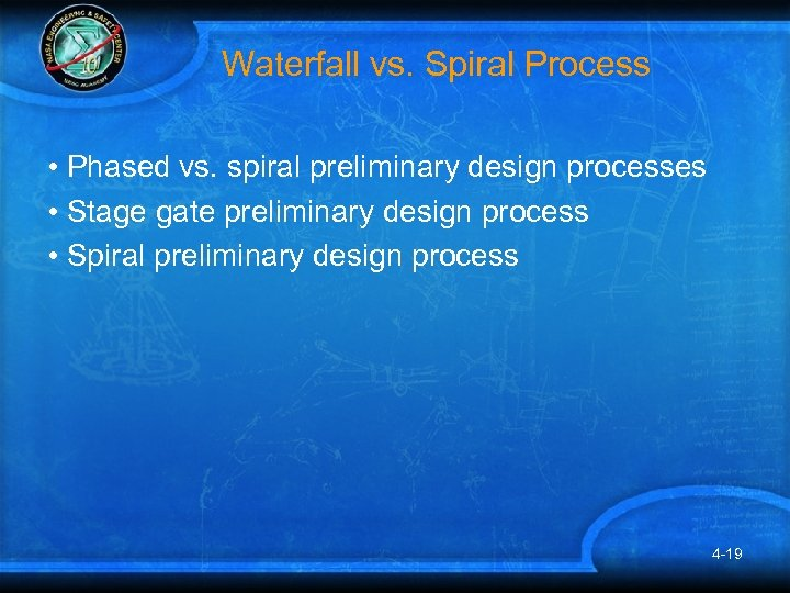 Waterfall vs. Spiral Process • Phased vs. spiral preliminary design processes • Stage gate