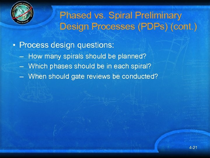 Phased vs. Spiral Preliminary Design Processes (PDPs) (cont. ) • Process design questions: –