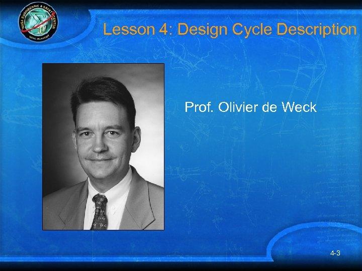 Lesson 4: Design Cycle Description Prof. Olivier de Weck 4 -3