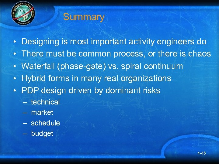Summary • • • Designing is most important activity engineers do There must be
