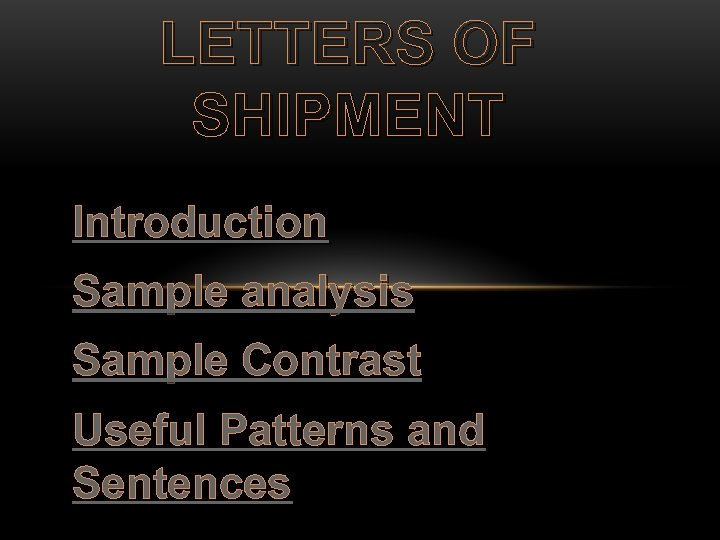 LETTERS OF SHIPMENT Introduction Sample analysis Sample Contrast Useful Patterns and Sentences
