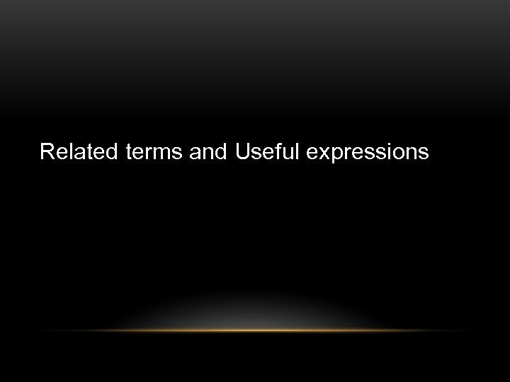 Related terms and Useful expressions