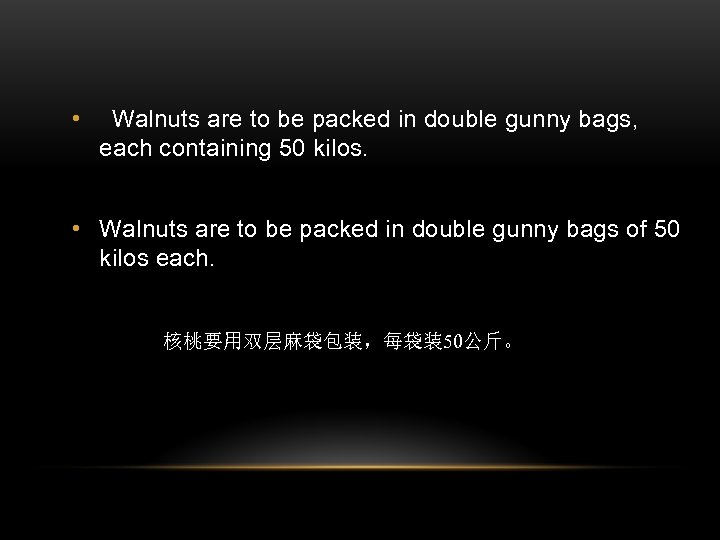 • Walnuts are to be packed in double gunny bags, each containing 50