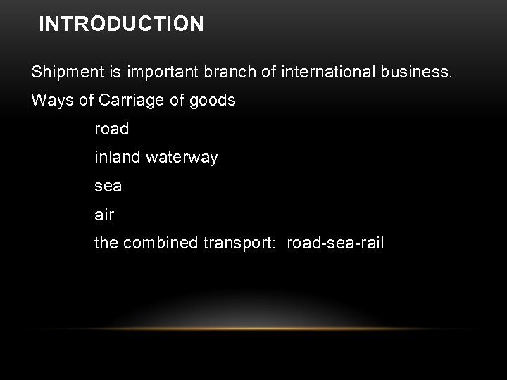 INTRODUCTION Shipment is important branch of international business. Ways of Carriage of goods road