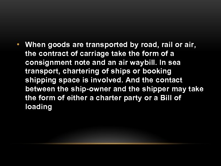 • When goods are transported by road, rail or air, the contract of
