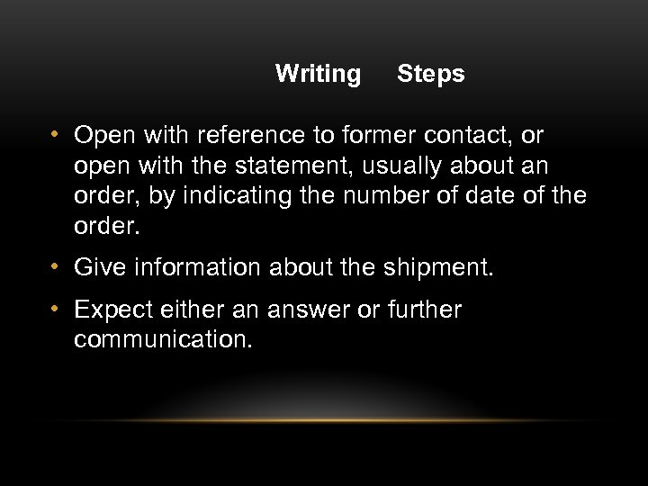 Writing Steps • Open with reference to former contact, or open with the