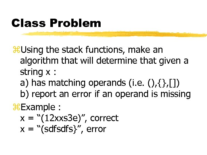 Class Problem z. Using the stack functions, make an algorithm that will determine that