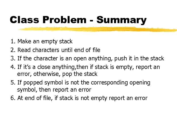 Class Problem - Summary 1. 2. 3. 4. Make an empty stack Read characters