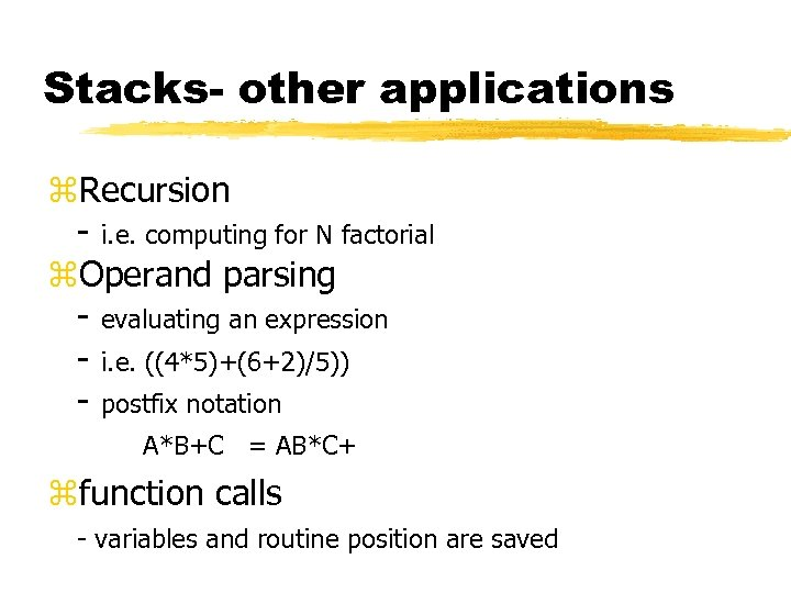 Stacks- other applications z. Recursion - i. e. computing for N factorial z. Operand
