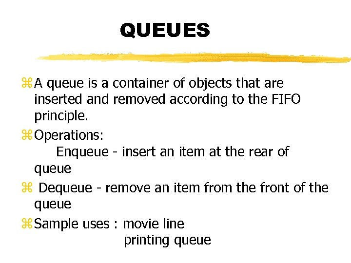 QUEUES z A queue is a container of objects that are inserted and removed