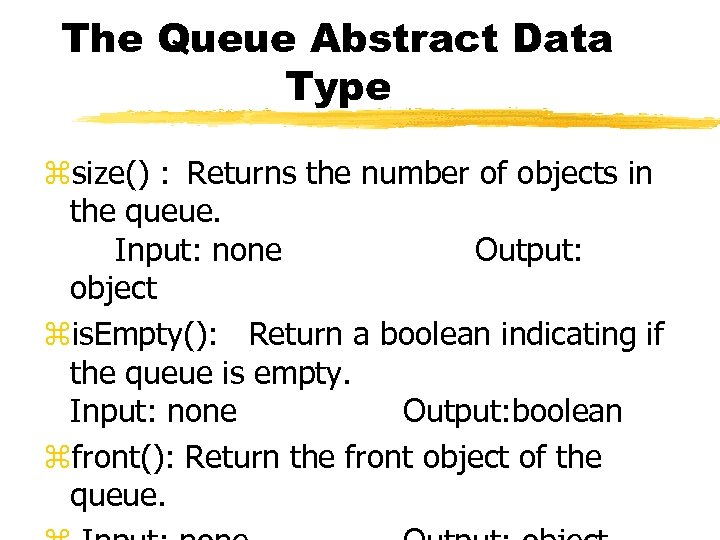 The Queue Abstract Data Type zsize() : Returns the number of objects in the