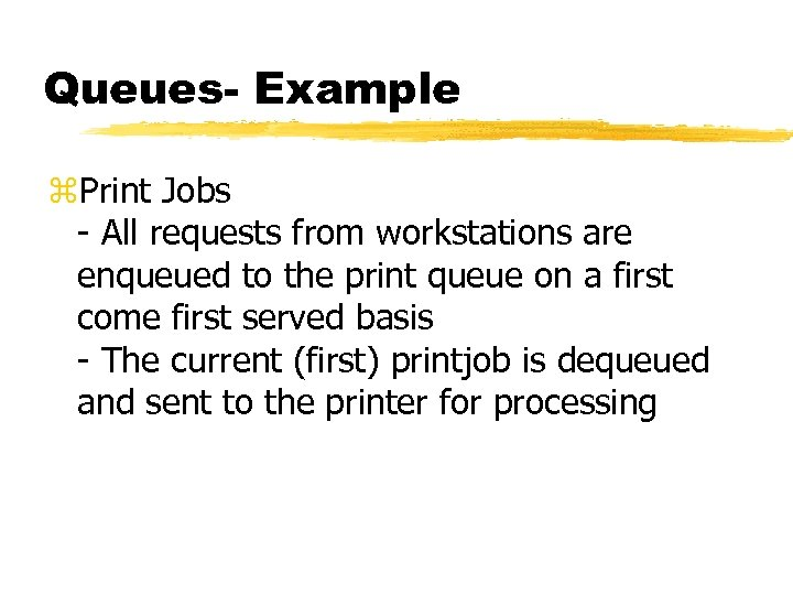 Queues- Example z. Print Jobs - All requests from workstations are enqueued to the