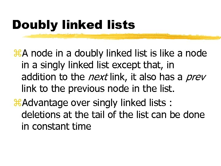 Doubly linked lists z. A node in a doubly linked list is like a