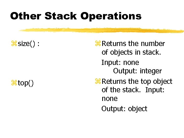 Other Stack Operations z size() : z top() z Returns the number of objects