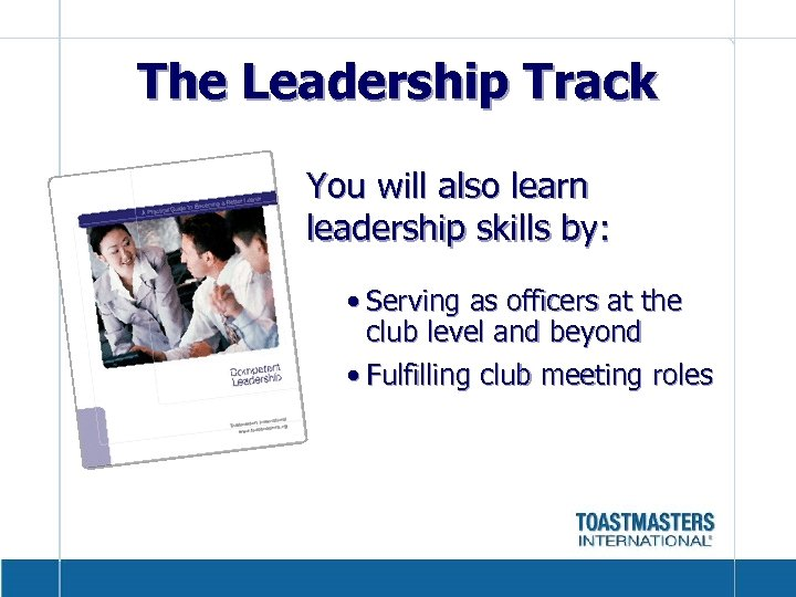 The Leadership Track You will also learn leadership skills by: • Serving as officers