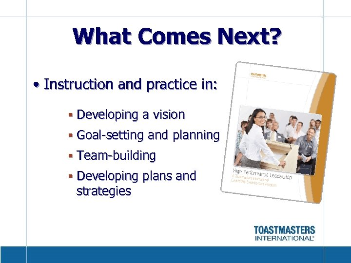 What Comes Next? • Instruction and practice in: § Developing a vision § Goal-setting