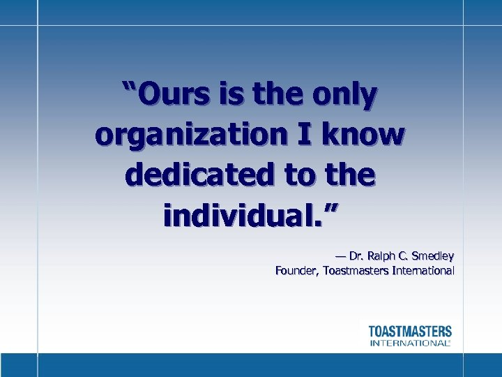 """Ours is the only organization I know dedicated to the individual. "" — Dr."