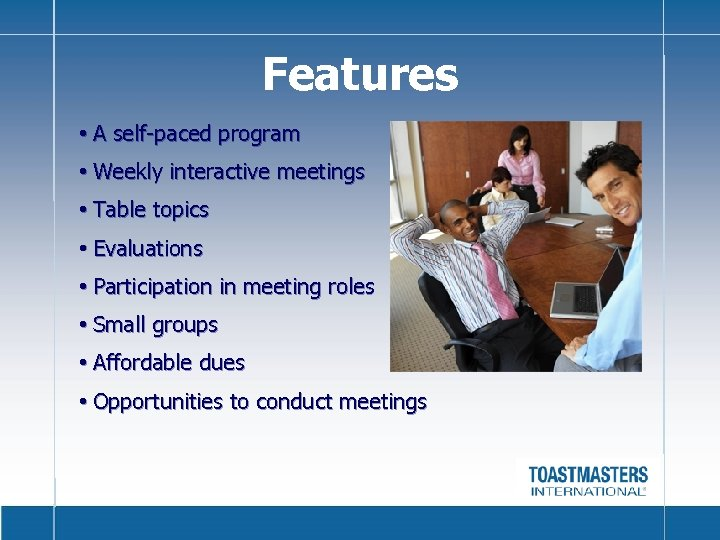 Features • A self-paced program • Weekly interactive meetings • Table topics • Evaluations