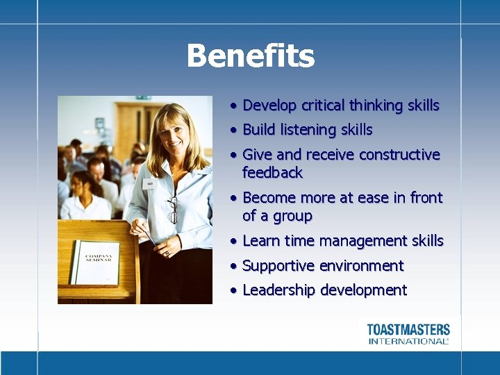 Benefits • Develop critical thinking skills • Build listening skills • Give and receive
