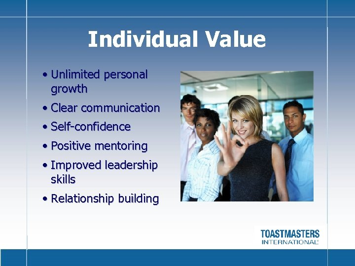 Individual Value • Unlimited personal growth • Clear communication • Self-confidence • Positive mentoring