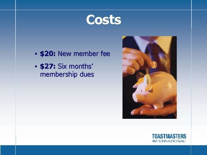 Costs • $20: New member fee • $27: Six months' membership dues