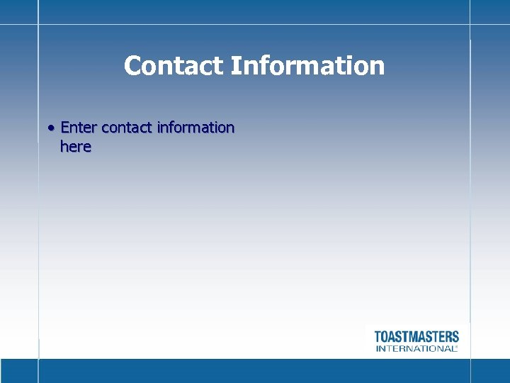 Contact Information • Enter contact information here
