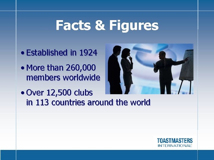 Facts & Figures • Established in 1924 • More than 260, 000 members worldwide