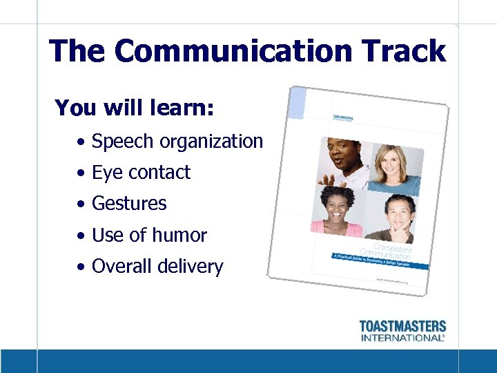 The Communication Track You will learn: • Speech organization • Eye contact • Gestures