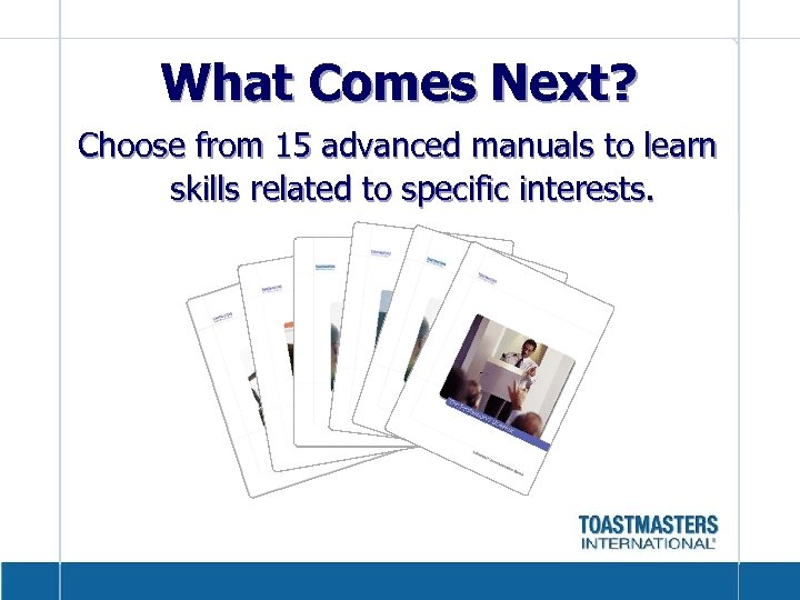 What Comes Next? Choose from 15 advanced manuals to learn skills related to specific