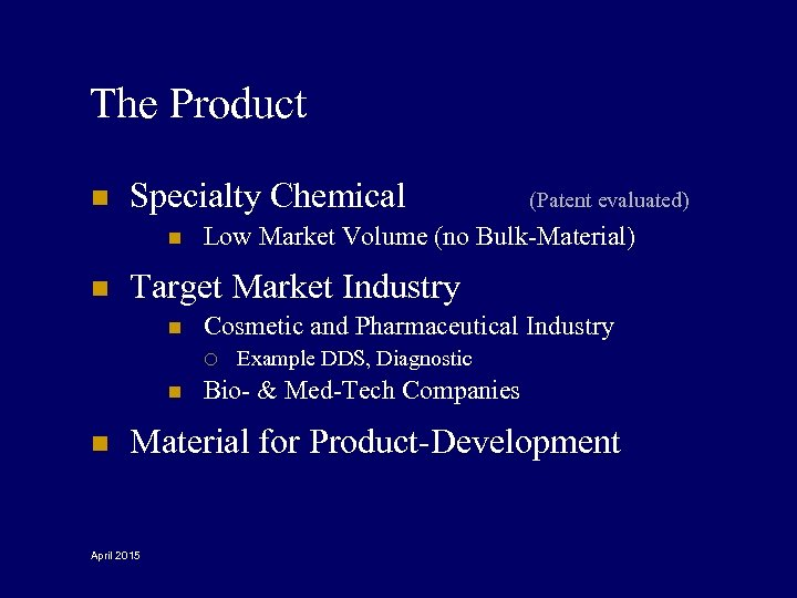The Product n Specialty Chemical n n Low Market Volume (no Bulk-Material) Target Market