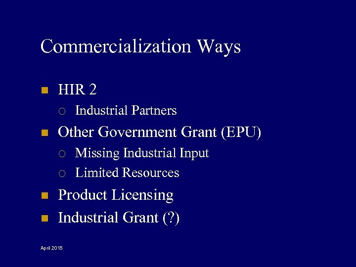 Commercialization Ways n HIR 2 ¡ n Other Government Grant (EPU) ¡ ¡ n