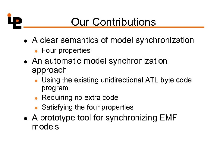 Our Contributions l A clear semantics of model synchronization l l An automatic model