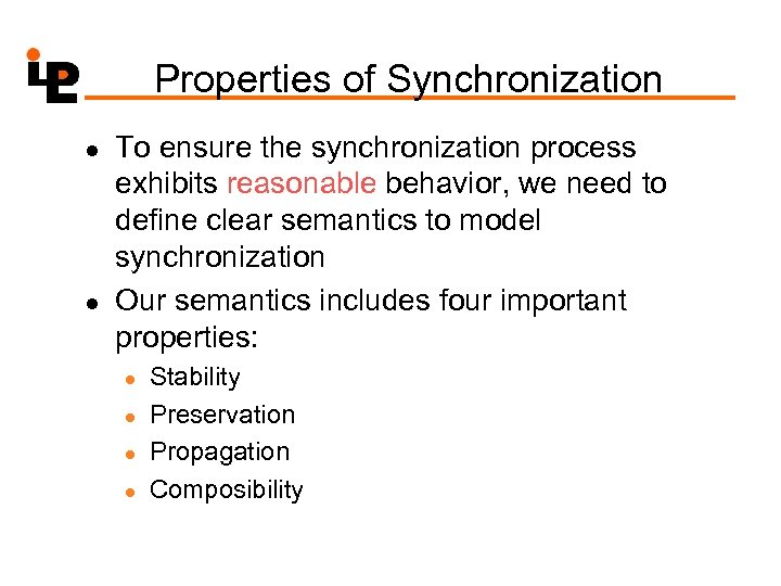 Properties of Synchronization l l To ensure the synchronization process exhibits reasonable behavior, we