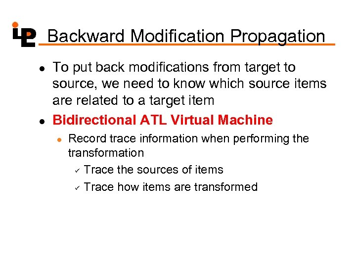 Backward Modification Propagation l l To put back modifications from target to source, we